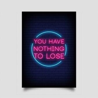 Você não tem nada a perder em pôster no estilo neon