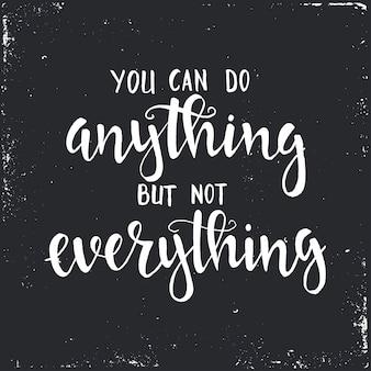Você pode fazer qualquer coisa, mas não tudo. cartaz de tipografia desenhada de mão.