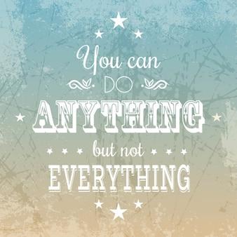 Você pode fazer qualquer coisa, mas não tudo citação