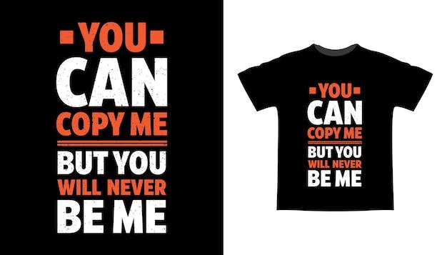 Você pode me copiar, mas nunca será eu, tipografia design de camisetas