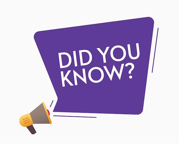 Você sabia mensagem pergunta com megafone de texto bolha atenção aos fatos ou alguma informação rótulo sinal imagem de design moderno moderno