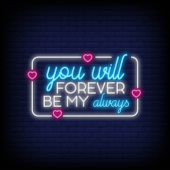 Você sempre será meu sempre para poster em estilo neon. citações românticas e palavra no estilo de sinal de néon.