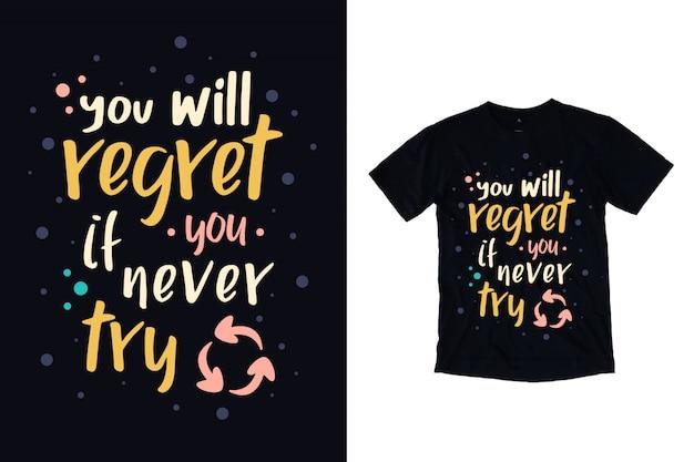 Você vai se arrepender se você nunca tentar a tipografia camiseta