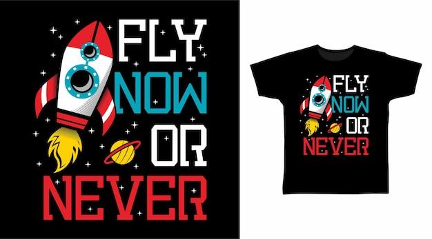 Voe agora ou nunca tipografia com design de camiseta de ilustração de foguete