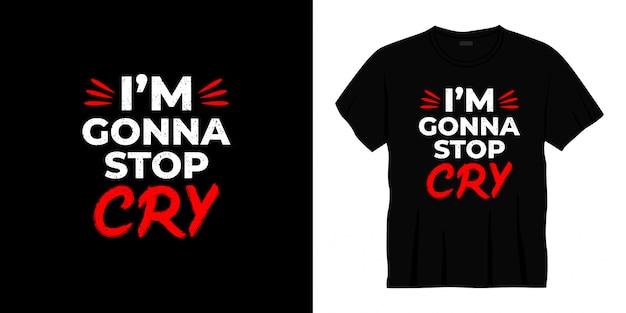Vou parar de chorar tipografia design de t-shirt.