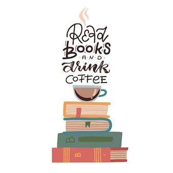 Xícara de café em uma pilha de livros com citação de letras - ler livros e beber café.