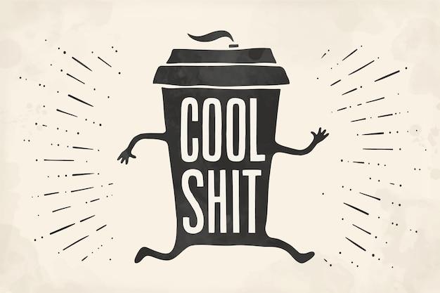 Xícara de café. xícara de café de cartaz com letras de mão desenhada para café - cool shit.
