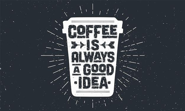 Xícara de café. xícara de café de cartaz com letras desenhadas à mão o café é sempre uma boa ideia. sunburst mão desenhada vintage desenho para bebida de café, menu de bebidas ou tema de café. ilustração vetorial