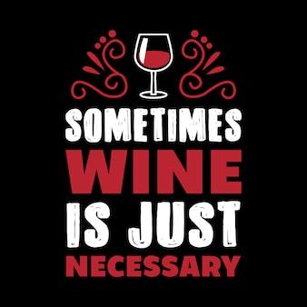 A volte il vino è solo necessario