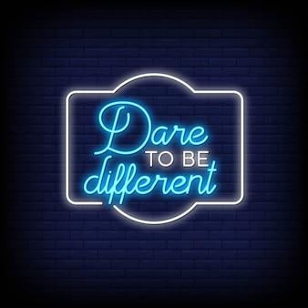 Abbiate il coraggio di essere diversi nello stile delle insegne al neon