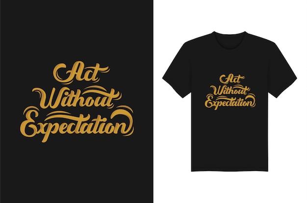 Agire senza aspettative lettering tipografia t shirt apparel design
