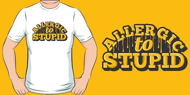 Allergico a stupido. design unico e alla moda della maglietta