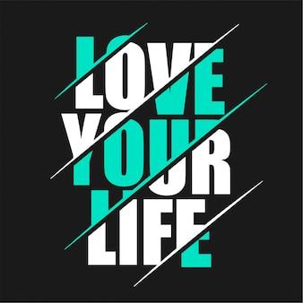 Ama la tua vita - tipografia