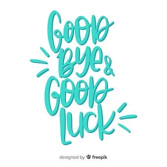 Arrivederci e scrivere buona fortuna