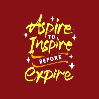 Aspira a ispirare prima di scadere lettering citazione di motivazione