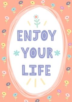 Carta / stampa disegnata a mano di enjoy your life. cornice carina con testo