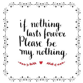 Cartolina di san valentino o poster. essere il mio concetto di san valentino. scrivere lettere vettoriali. se niente dura per sempre, per favore non essere niente