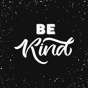 Cartolina disegnata a mano l'iscrizione: sii gentile.