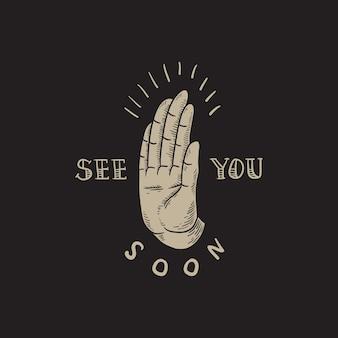 Ci vediamo presto concetto dell'icona della mano di slogan