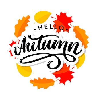 Ciao autunno. addio estate. la calligrafia di tendenza. illustrazione sullo sfondo delle foglie d'autunno. concetto di pubblicità autunnale.