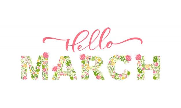 Ciao marzo scritto a mano calligrafia lettering testo. vettore del mese di primavera con fiori e foglie