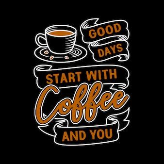 Citazione del caffè. i buoni giorni iniziano con caffè e te.