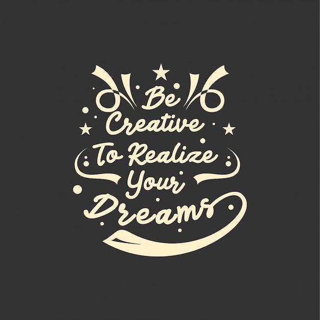Citazione sulla vita che ispira e motiva con lettere tipografiche. sii creativo per realizzare i tuoi sogni