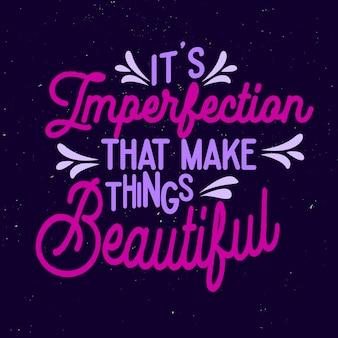Citazione tipografica motivazionale lettering. le sue imperfezioni che la rendono bellissima