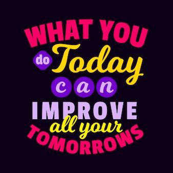 Citazioni di lettere tipografiche motivazionali dire ciò che fai oggi può migliorare tutti i tuoi domani