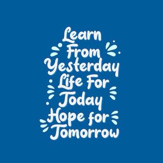 Citazioni di motivazione ispiratrice, impara dalla vita di ieri per oggi, spera per domani