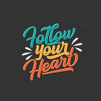 Citazioni di tipografia ispiratrice: segui il tuo cuore