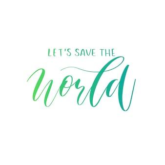 Consente di salvare il mondo lettering mano vettoriale.