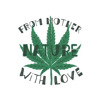 Da madre natura con poster d'amore. il canada legalizza. con foglia di erba di marijuana.
