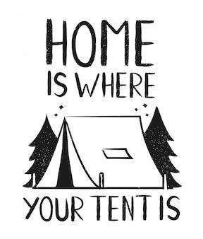 Digitare hipster slogan home è dove si trova la tua tenda e. lettering illustrazione vettoriale disegnato a mano