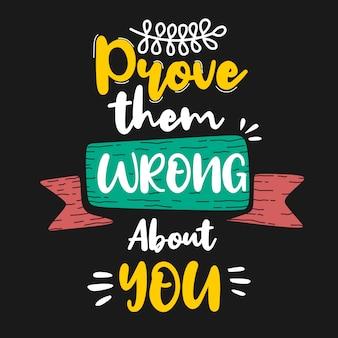 Dimostrati che hanno torto su di te