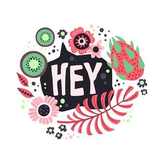 Disegnato a mano di vettore piatto lettering 'ehi' decorato con frutta e fiori.