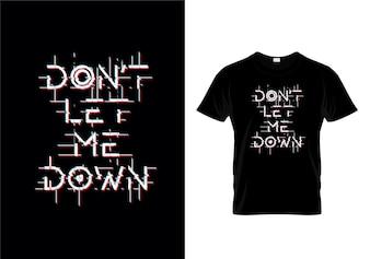 Do not Let Me Down Tipografia T Shirt Design