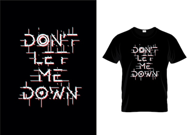 Do not let me down tipografia t shirt design