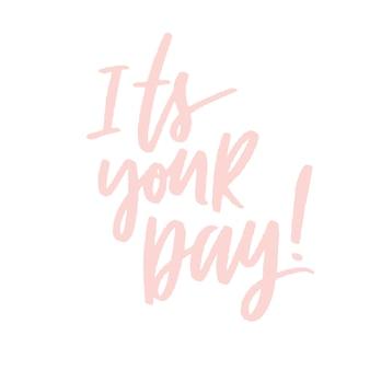 È il tuo giorno! lettering