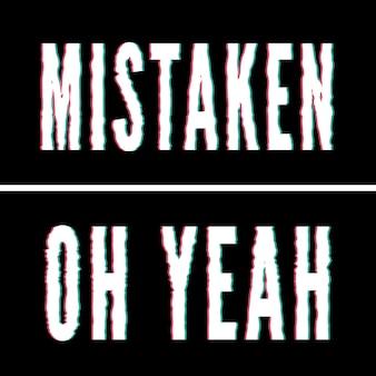 Errore oh yeah slogan, tipografia olografica e glitch