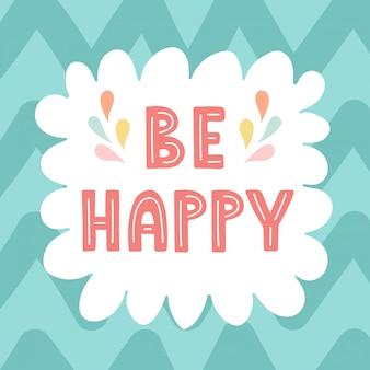 Essere felice carta disegnata a mano / stampa. cornice carina con testo