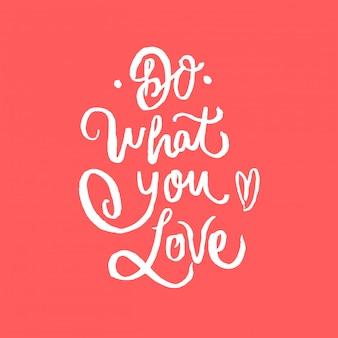 Fai ciò che ami lettering citazione di motivazione