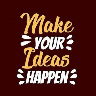 Fai in modo che le tue idee accadano scritte