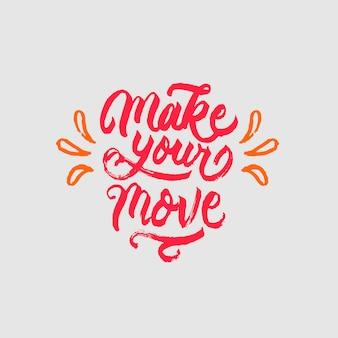 Fai la tua mossa lettering citazione di motivazione