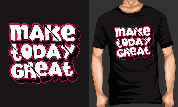 Fai oggi grandi citazioni di tipografia scritte per t-shirt