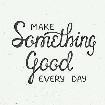 Fai qualcosa di buono ogni giorno in stile vintage