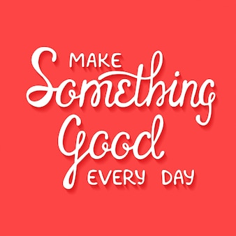 Fai qualcosa di buono ogni giorno su sfondo rosso