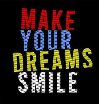 Fai sorridere i tuoi sogni tipografia per maglietta stampata
