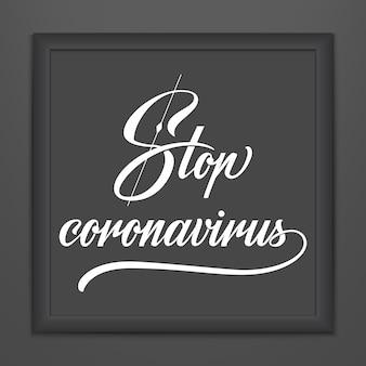 Ferma la scritta coronavirus nella cornice scura. disegno tipografia disegnato a mano di vettore ferma la citazione motivazionale di coronavirus. scoppio pandemico di avvertimento covid-19 2019-ncov.
