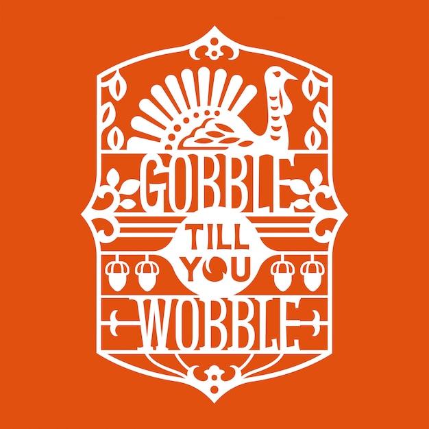 Gobble till you wobble frase. citazione di ringraziamento felice